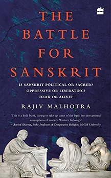 The Battle for Sanskrit: Is Sanskrit Political or Sacred, Oppressive or Liberating, Dead or Alive? by [Rajiv Malhotra]