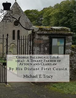 George Ballingall (1818-1914): A Tenant Farmer of Aytoun and Clarilaw: By His Distant First Cousin