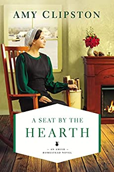 A Seat by the Hearth (An Amish Homestead Novel Book 3) by [Amy Clipston]