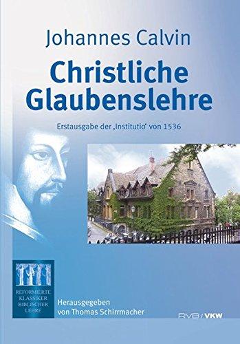 Christliche Glaubenslehre: Erstausgabe der 'Institutio' von 1536