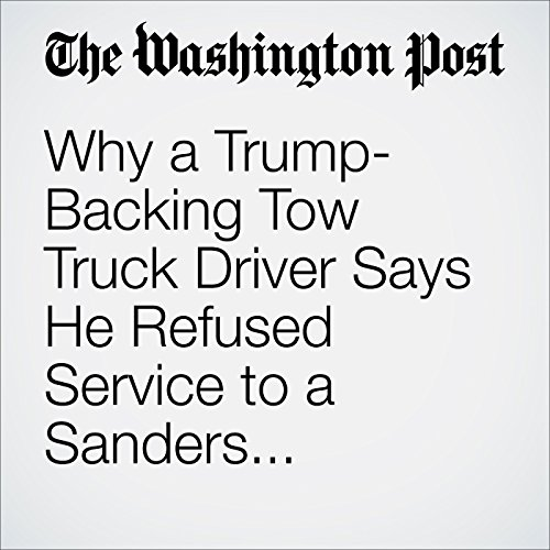 Why a Trump-Backing Tow Truck Driver Says He Refused Service to a Sanders Supporter audiobook cover art