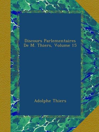 Discours Parlementaires De M. Thiers, Volume 15