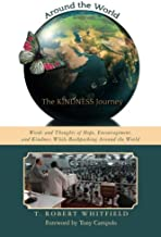 Around the World--the Kindness Journey: Words and Thoughts of Hope, Encouragement, and Kindness While Backpacking Around the World