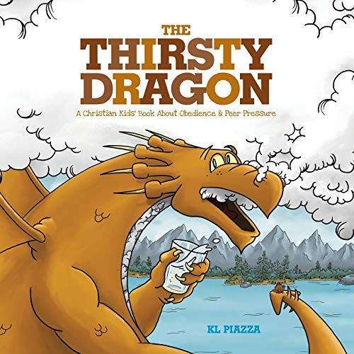 Compare Textbook Prices for The Thirsty Dragon: A Christian Kids' Book About Obedience and Peer Pressure  ISBN 9781733887625 by Piazza, K L,Piazza, Kevin L