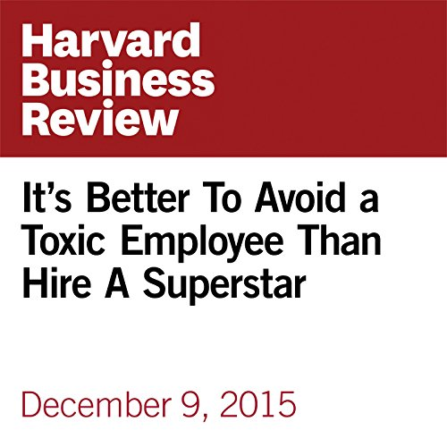 It's Better To Avoid a Toxic Employee than Hire A Superstar copertina