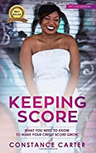 Keeping Score: What You Need To Know To Make Your Credit Score Grow (Second Edition)