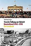 Von der Teilung zur Einheit. Deutschland 1945?1990: Ein Lesebuch - Rolf Steininger