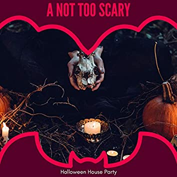 A Not Too Scary - Halloween House Party