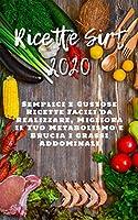 ricette sirt 2020: semplici e gustose ricette facili da realizzare, migliora il tuo metabolismo e brucia i grassi addominali