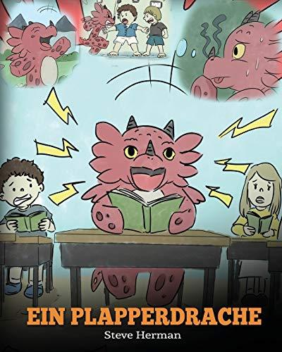 Ein Plapperdrache: (A Dragon With His Mouth On Fire) Eine süße Kindergeschichte, die Kindern beibringt, andere nicht zu unterbrechen. (My Dragon Books Deutsch, Band 10)
