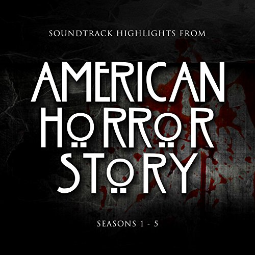 Soundtrack Highlights From American Horror Story Seasons 1 -5