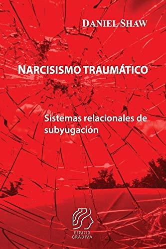 Narcisismo traumático: Sistemas relacionales de subyugación (Spanish Edition)
