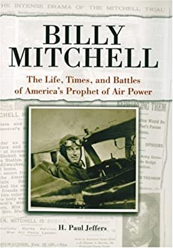 Billy Mitchell: The Life, Times, and Battles of America's Prophet of Airpower 0760320802 Book Cover