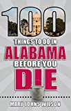 100 Things to Do in Alabama Before You Die (100 Things to Do Before You Die)