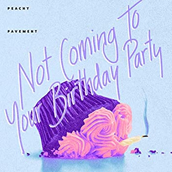 Not Coming to Your Birthday Party