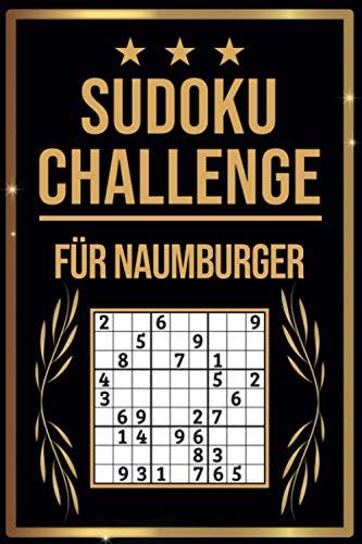 SUDOKU Challenge für Naumburger: Sudoku Buch I 300 Rätsel inkl. Anleitungen & Lösungen I Leicht bis Schwer I A5 I Tolles Geschenk für Naumburger