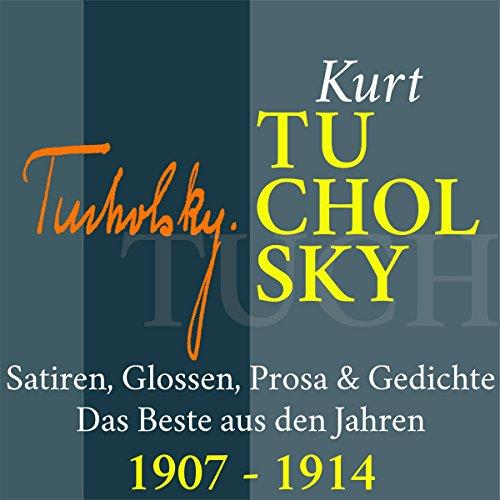 Kurt Tucholsky: Satiren, Glossen, Prosa & Gedichte - Das Beste aus den Jahren 1907-1914 audiobook cover art
