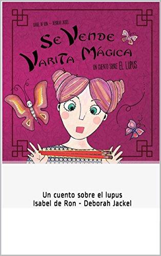SE VENDE VARITA MÁGICA. Un cuento sobre el lupus: Un libro que te ayuda a explicar a tus hijos qué es el lupus