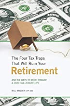 The Four Tax Traps That Will Ruin Your Retirement: And Six ways to Move Toward a Zero Tax Leisure Life