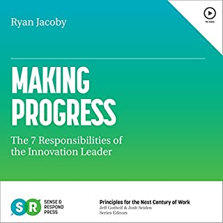 Making Progress     The 7 Responsibilities of the Innovation Leader              By:                                                                                                                                 Ryan Jacoby                               Narrated by:                                                                                                                                 Chris Abell                      Length: 1 hr and 18 mins     6 ratings     Overall 4.8