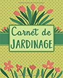 Carnet de jardinage: Cahier à remplir pour noter l'évolution de ses plantations | Journal pour organiser son jardin | Cadeau pour jardinier