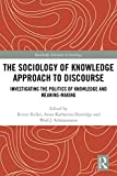 The Sociology of Knowledge Approach to Discourse: Investigating the Politics of Knowledge and Meaning-making. (Routledge Advances in Sociology)