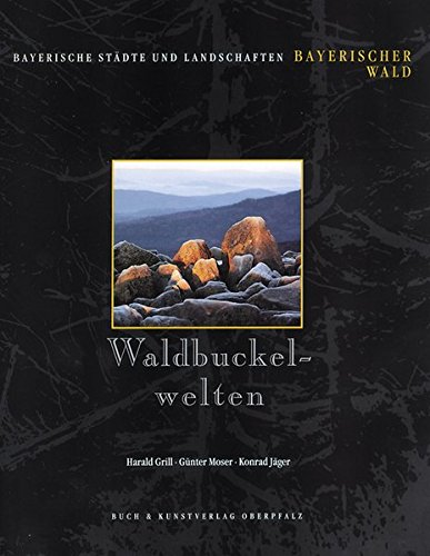 Waldbuckelwelten: Bayerischer Wald (Bayerische Städte und Landschaften)