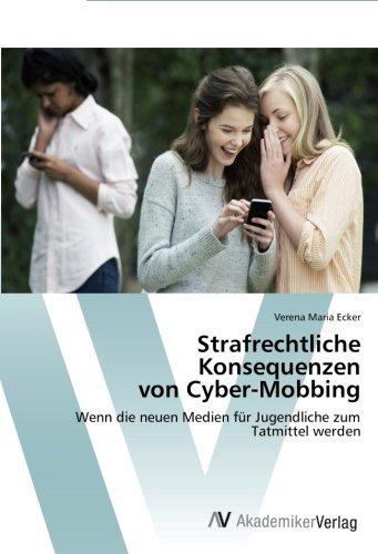 Strafrechtliche Konsequenzen von Cyber-Mobbing: Wenn die neuen Medien für Jugendliche zum Tatmittel werden