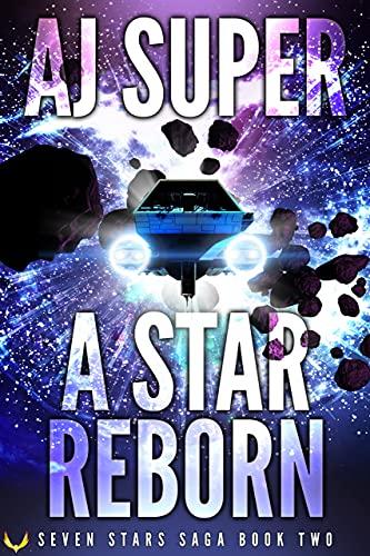 A Star Reborn: A Space Opera Adventure (Seven Stars Saga Book 2) by [AJ Super]
