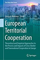 European Territorial Cooperation: Theoretical and Empirical Approaches to the Process and Impacts of Cross-Border and Transnational Cooperation in Europe (The Urban Book Series)