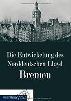 Die Entwickelung Des Norddeutschen Lloyd Bremen