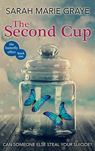 The Second Cup: Can someone else steal your suicide? (The Butterfly Effect Book 1) (English Edition)