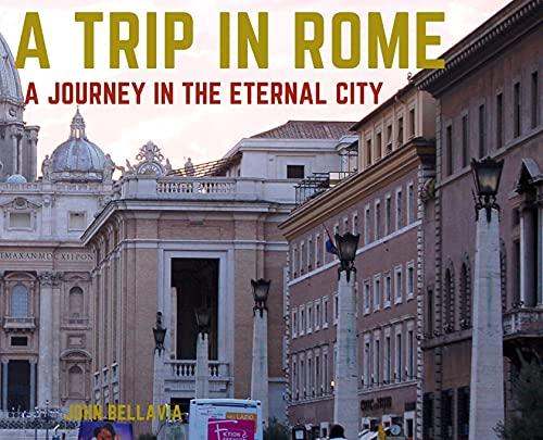A Trip in Rome: A Journey in the Eternal City