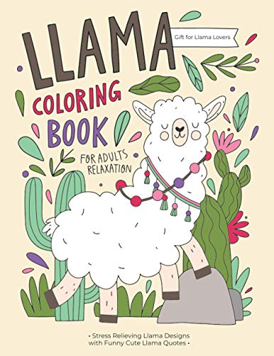 Llama Coloring Book: A Hilarious Fun Coloring Gift Book for Llama Lovers & Adults Relaxation with Stress Relieving Llama Designs and Funny Cute Llama Quotes
