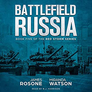 Battlefield Russia     The Red Storm Series, Book 5              Written by:                                                                                                                                 James Rosone,                                                                                        Miranda Watson                               Narrated by:                                                                                                                                 B.J. Harrison                      Length: 12 hrs and 5 mins     Not rated yet     Overall 0.0