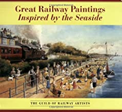 Great Railway Paintings Inspired by the Seaside : The Guild of Railway Artists