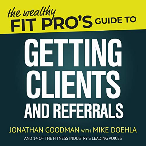 The Wealthy Fit Pro's Guide to Getting Clients and Referrals cover art