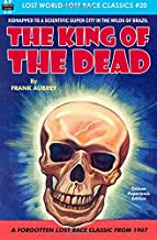 The King of the Dead (Lost World-Lost Race Classics) (Volume 20)