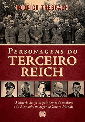Personagens do Terceiro Reich: A história dos principais nomes do nazismo e da Alemanha na Segunda Guerra Mundial