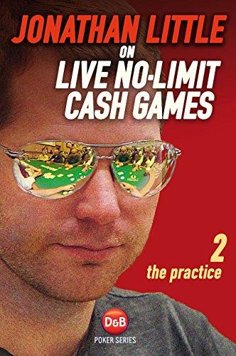 Jonathan Little on Live No-Limit Cash Games: The Practice (D&b Poker Series) (Volume 2)