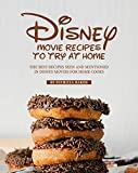 Disney Movie Recipes to Try at Home: The Best Recipes Seen and Mentioned in Disney Movies for Home Cooks