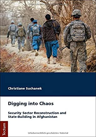 Digging Into Chaos: Security Sector Reconstruction and State-Building in Afghanistan