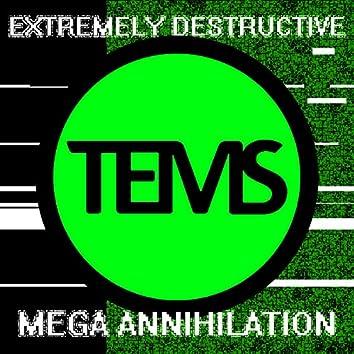 Extremely Destructive Mega Annihilation