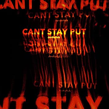 Can't Stay Put