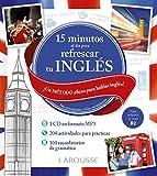 15 minutos al día para refrescar tu inglés (LAROUSSE - Lengua Inglesa - Manuales prácticos)
