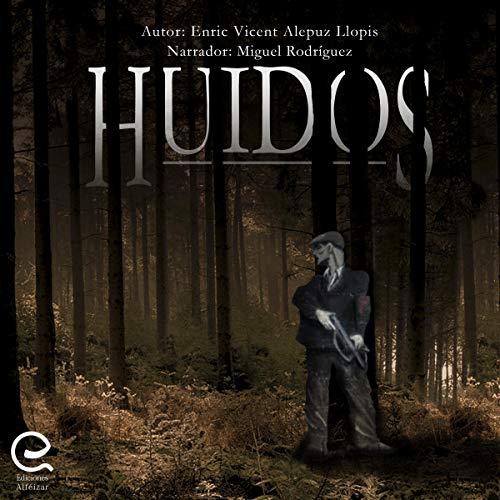 Huidos: La dureza de la Guerra Civil española en una novela sin filtros [Huidos: The Hardness of the Spanish Civil War in a Novel Without Filters]  By  cover art
