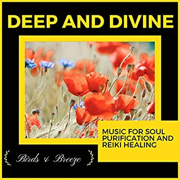 Deep And Divine - Music For Soul Purification And Reiki Healing