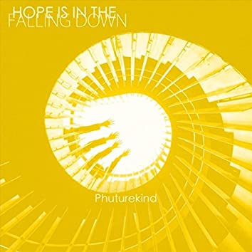 Hope Is in the Falling Down