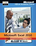 Microsoft Excel 2010: 77-882, without Office Trial CD (Microsoft Official Academic Course)