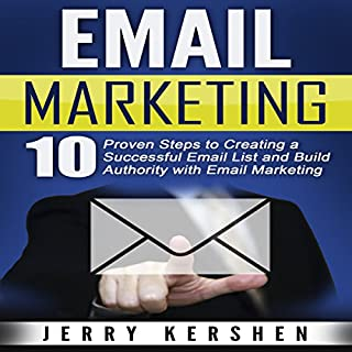 Email Marketing     10 Proven Steps to Creating a Successful Email List and Build Authority with Email Marketing              By:                                                                                                                                 Jerry Kershen                               Narrated by:                                                                                                                                 Dan McGowan                      Length: 56 mins     24 ratings     Overall 4.5